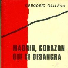 Libros de segunda mano: GREGORIO GALLEGO. MADRID, CORAZÓN QUE SE DESANGRA. (GUERRA CIVIL). MADRID, 1976. REPYGC. Lote 36437292