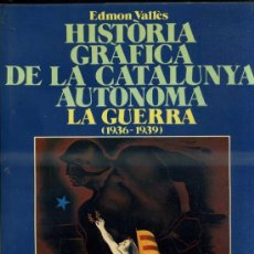 Libros de segunda mano: HISTÒRIA GRÀFICA DE LA CATALUNYA AUTÒNOMA 1936/1939 - LA GUERRA. Lote 36442867