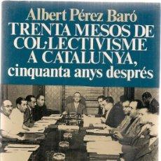 Libros de segunda mano: TRENTA MESOS DE COL·LECTIVISME A CATALUNYA. CINQUANTA ANYS DESPRÉS / A. PEREZ BARO. BCN :ED.62, 1982. Lote 37067302