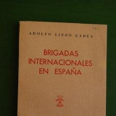 Libros de segunda mano: BRIGADAS INTERNACIONALES EN ESPAÑA - ADOLFO LIZON GADEA - AÑO 1940 . Lote 37312668