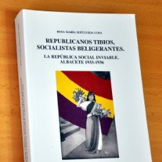 Libros de segunda mano: REPUBLICANOS TIBIOS, SOCIALISTAS BELIGERANTES - ALBACETE 1933-1936 - DIPUTACIÓN DE ALBACETE 2003. Lote 37412060