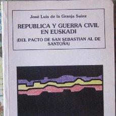 Libros de segunda mano: REPÚBLICA Y GUERRA CIVIL EN EUSKADI. JOSÉ LUIS DE LA GRANJA SÁINZ 1990. Lote 37514568