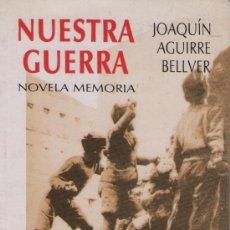 Libros de segunda mano: NUESTRA GUERRA, DE JOAQUÍN AGUIRRE BELLVER. ED. JAGUIBEL, 1994. GUERRA CIVIL. Lote 37590503