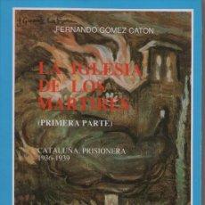 Libros de segunda mano: LA IGLESIA DE LOS MÁRTIRES (PRIMERA PARTE), DE FERNANDO GÓMEZ CATÓN. ED. MARE NOSTRUM, 1989. GC. Lote 37591938