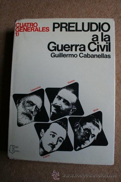 CUATRO GENERALES. 1: PRELUDIO A LA GUERRA CIVIL. CABANELLAS (GUILLERMO) (Libros de Segunda Mano - Historia - Guerra Civil Española)