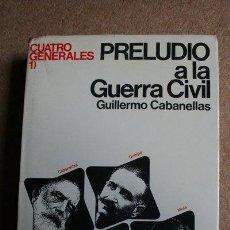 Libros de segunda mano: CUATRO GENERALES. 1: PRELUDIO A LA GUERRA CIVIL. CABANELLAS (GUILLERMO). Lote 37770504