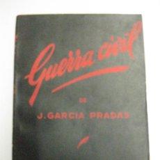 Libros de segunda mano: GUERRA CIVIL DE J. GARCIA PRADAS. EDICIONES TIERRA Y LIBERTAD 1947. PRINTED IN FRANCE.. Lote 37894496