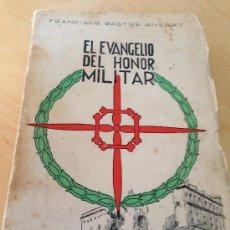 Libros de segunda mano: 1938.- GUERRA CIVIL. EL EVANGELIO DEL HONOR MILITAR. FRANCISCO BASTOS ANSART. SPANISH CIVIL WAR. Lote 38031808