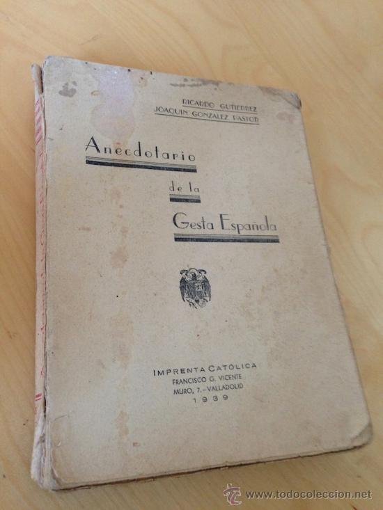 1939.- SPANISH CIVIL WAR. ANECDOTARIO DE LA GESTA ESPAÑOLA. RICARDO GUTIERREZ Y JOAQUIN GLEZ PASTOR (Libros de Segunda Mano - Historia - Guerra Civil Española)