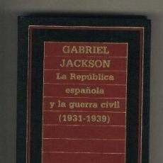 Libros de segunda mano: GABRIEL JACKSON LA REPÚBLICA ESPAÑOLA Y LA GUERRA CIVIL 1931 - 1939 ORBIS 3.. Lote 38240771