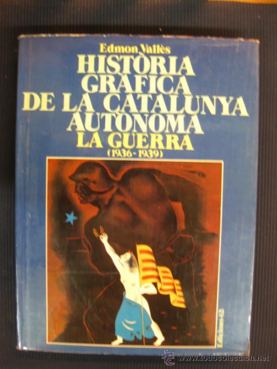 HISTORIA GRAFICA DE LA CATALUNYA AUTONOMA.LA GUERRA CIVIL(1936-1939)ED.62 1978 (Libros de Segunda Mano - Historia - Guerra Civil Española)