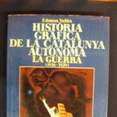 Libros de segunda mano: HISTORIA GRAFICA DE LA CATALUNYA AUTONOMA.LA GUERRA CIVIL(1936-1939)ED.62 1978. Lote 38353924