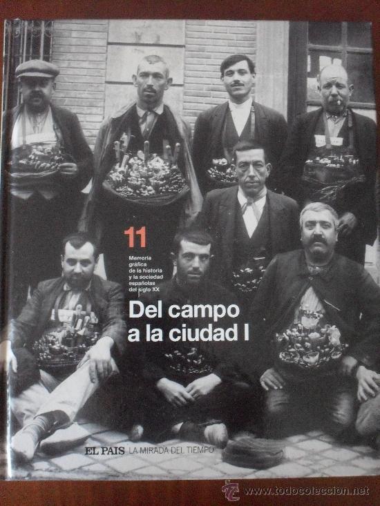 LA MIRADA DEL TIEMPO, VOLUMEN 11: DEL CAMPO A LA CIUDAD I. EL PAÍS (Libros de Segunda Mano - Historia - Guerra Civil Española)