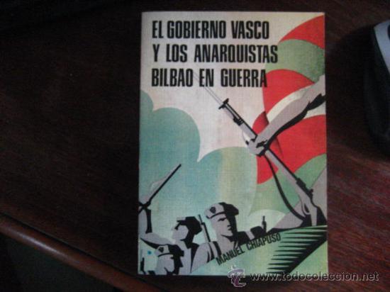 EL GOBIERNO VASCO Y LOS ANARQUISTAS BILBAO EN GUERRA, MANUEL CHAPUSO ( P4 (Libros de Segunda Mano - Historia - Guerra Civil Española)