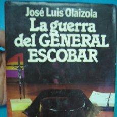 Libros de segunda mano: GUERRA CIVIL ESPAÑOLA. LA GUERRA DEL GENERAL ESCOBAR POR J. LUIS OLAIZOLA 1983 1ªED. Lote 39080049