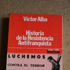 Libros de segunda mano: HISTORIA DE LA RESISTENCIA ANTIFRANQUISTA. (1939-1955) ALBA (VÍCTOR) BARCELONA, PLANETA, 1978.. Lote 39336707