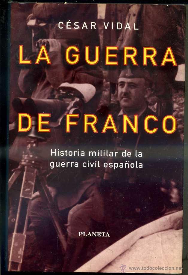 CÉSAR VIDAL : LA GUERRA DE FRANCO - Hª MILITAR DE LA GUERRA CIVIL (PLANETA, 1996) CON FOTOGRAFÍAS (Libros de Segunda Mano - Historia - Guerra Civil Española)