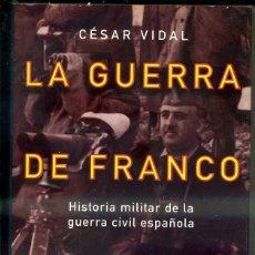 Libros de segunda mano: CÉSAR VIDAL : LA GUERRA DE FRANCO - Hª MILITAR DE LA GUERRA CIVIL (PLANETA, 1996) CON FOTOGRAFÍAS. Lote 40330990