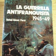 Libri di seconda mano: LA GUERRILLA ANTIFRANQUISTA 1945-1949 --- RAFAEL GOMEZ PARRA. Lote 39667860