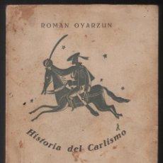 Libros de segunda mano: HISTORIA DEL CARLISMO POR ROMAN OYARZUN, ED. FE 1939 ORIGINAL EN 610 PG.. Lote 40045721
