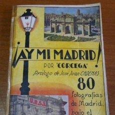 Libros de segunda mano: ¡AY MI MADRID! POR 'CÓRCEGA' PROLOGO DE JUAN CADENAS. 80 FOTOGRAFÍAS DE MADRID BAJO DOMINIO ROJO.. Lote 40157033
