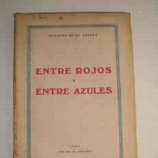 Libros de segunda mano: ENTRE ROJOS Y ENTRE AZULES. MARQUÉS DE LA CADENA. 1939. PRIMERA EDICIÓN.. Lote 40160338