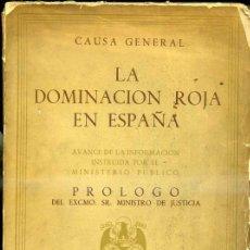 Libros de segunda mano: CAUSA GENERAL LA DOMINACIÓN ROJA EN ESPAÑA (Mº DE JUSTICIA, 1943) SEGUNDA EDICIÓN AUMENTADA. Lote 40235831