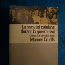 Libros de segunda mano: MANUEL CRUELLS: - LA SOCIETAT CATALANA DURANT LA GUERRA CIVIL - (BARCELONA, 1978). Lote 40378221