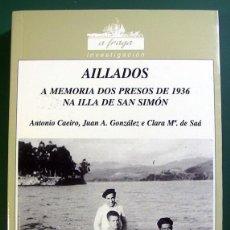 Libros de segunda mano: AILLADOS, A MEMORIA DOS PRESOS DE 1936 NA ILLA DE SAN SIMÓN.. Lote 40816836