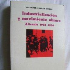 Libros de segunda mano: INDUSTRIALIZACIÓN Y MOVIMIENTO OBRERO. ALICANTE 1923-1936. FORNER MUÑOZ, SALVADOR. 1982. Lote 41028661