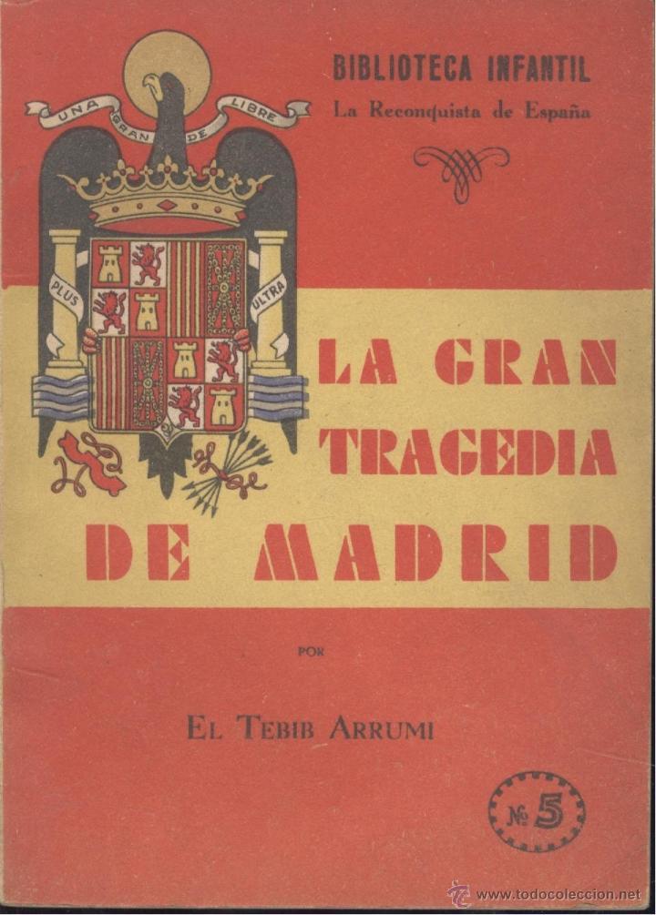 EL TEBIB ARRUMI. LA GRAN TRAGEDIA DE MADRID. (RECONQUISTA DE ESPAÑA, 5). MADRID, 1939. REPYGC (Libros de Segunda Mano - Historia - Guerra Civil Española)