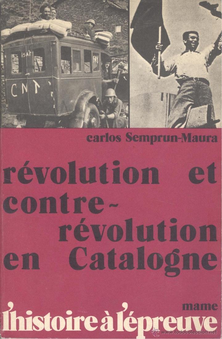 CARLOS SEMPRUN-MAURA. REVOLUTION ET CONTRE-REVOLUTION EN CATALOGNE (1936-1937). TOURS, 1974. REPYGC (Libros de Segunda Mano - Historia - Guerra Civil Española)