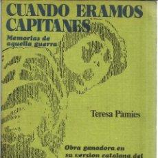 Libros de segunda mano: CUANDO ÉRAMOS CAPITANES. MEMORIAS DE AQUELLA GUERRA. TERESA PÀMIES. DOPESA. BARCELONA. 1974. Lote 41316421