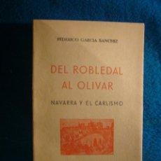 Libros de segunda mano: FEDERICO GARCIA SANCHIZ: - DEL ROBLEDAL AL OLIVAR. NAVARRA Y EL CARLISMO - (SAN SEBASTIAN, 1939). Lote 41486844