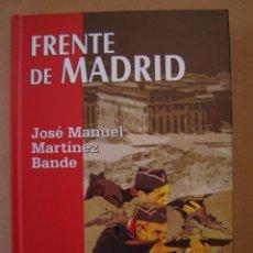Libros de segunda mano: FRENTE DE MADRID - JOSÉ MANUEL MARTÍNEZ BANDE. Lote 99669099