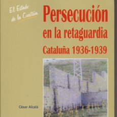 Libros de segunda mano: PERSECUCIÓN EN LA RETAGUARDIA. CATALUÑA 1936-1939, DE CÉSAR ALCALÁ. ED. ACTAS, 2001.. Lote 97779590