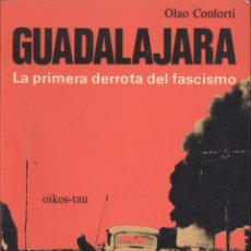 Libros de segunda mano: OLAO CONFORTI. GUADALAJARA, LA PRIMERA DERROTA DEL FASCISMO. GUERRA CIVIL. BARCELONA, 1977. REPYGC. Lote 42492728