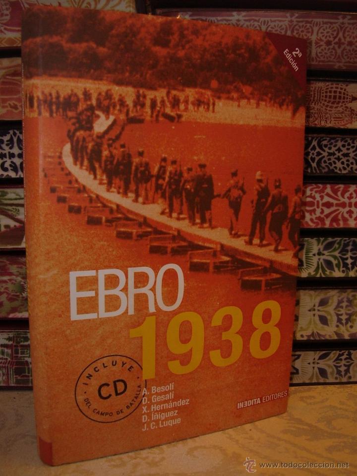 EBRO 1938. A. BESOLI / D. GESALI / X. HERNANDEZ / D. IÑIGUEZ / J. C. LUQUE. (Libros de Segunda Mano - Historia - Guerra Civil Española)