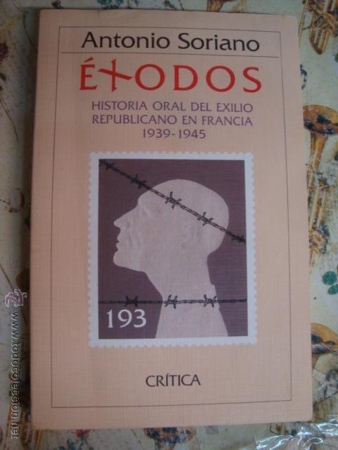 ANTONIO SORIANO - EXODOS - HISTORIA ORAL DEL EXILIO REPUBLICANO EN FRANCIA - 1930/1945 - SIN USAR (Libros de Segunda Mano - Historia - Guerra Civil Española)