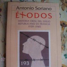Libros de segunda mano: ANTONIO SORIANO - EXODOS - HISTORIA ORAL DEL EXILIO REPUBLICANO EN FRANCIA - 1930/1945 - SIN USAR. Lote 42815910