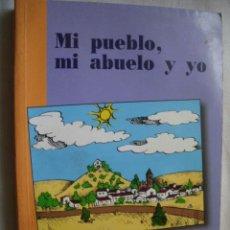 Libros de segunda mano: MI PUEBLO, MI ABUELO Y YO. MONZÓN PONZ, JUAN. 2000. Lote 42989271