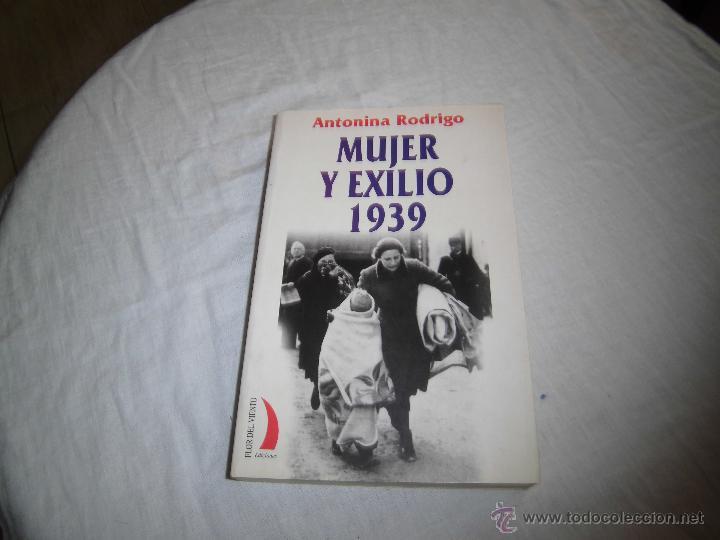 MUJER Y EXILIO 1939.ANTONINA RODRIGO .EDICIONES FLOR DEL VIENTO 2003.-1ª EDICION (Libros de Segunda Mano - Historia - Guerra Civil Española)