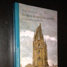Libros de segunda mano: EN BUSCA DE MI OVIEDO PERDIDO. DE LA REPÚBLICA A LA POSGUERRA / M GOMEZ SANTOS, 2009. Lote 44141990