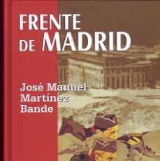 Libros de segunda mano: FRENTE DE MADRID. JOSÉ MANUEL MARTÍNEZ BANDE. . Lote 44177330