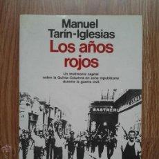 Libros de segunda mano: MANUEL TARÍN-IGLESIAS - LOS AÑOS ROJOS. Lote 44197565