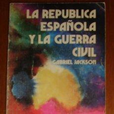 Libros de segunda mano: LA REPÚBLICA ESPAÑOLA Y LA GUERRA CIVIL, DE GABRIEL JACKSON. 1ª EDICIÓN EN ESPAÑOL, MÉXICO, 1965. Lote 44454773