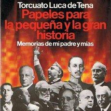 Libros de segunda mano: PAPELES PARA LA PEQUEÑA Y LA GRAN HISTORIA MEMORIAS DE MI PADRE Y MÍAS TORCUATO LUCA DE TENA. Lote 45010174