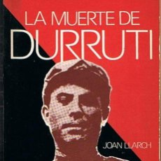 Libros de segunda mano: LA MUERTE DE DURRUTI JOAN LLARCH . Lote 45351961