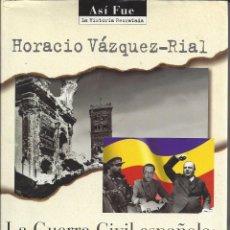 Libros de segunda mano: LA GUERRA CIVIL ESPAÑOLA. HORACIO VAZQUEZ-RIAL. AÑO 1996. Lote 45766382