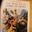 Libros de segunda mano: CARLOTA O'NEIL - UNA MUJER EN LA GUERRA DE ESPAÑA.. Lote 46109412